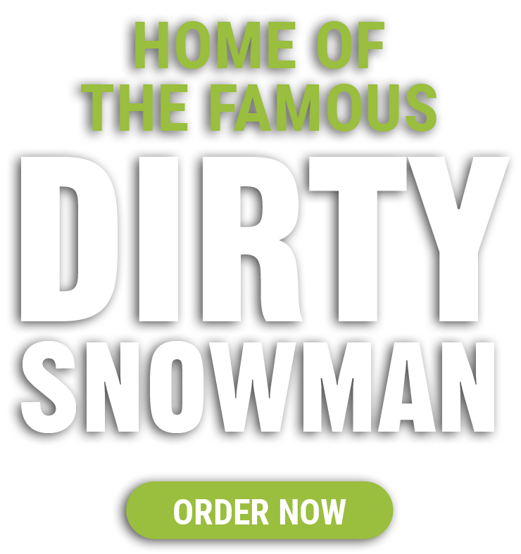 Home of the Famous Dirty Snowman